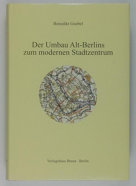 http://shop.berlinbook.com/architektur-architektur-und-staedtebau-berlin/goebel-benedikt-der-umbau-alt-berlins-zum-modernen-stadtzentrum::11345.html