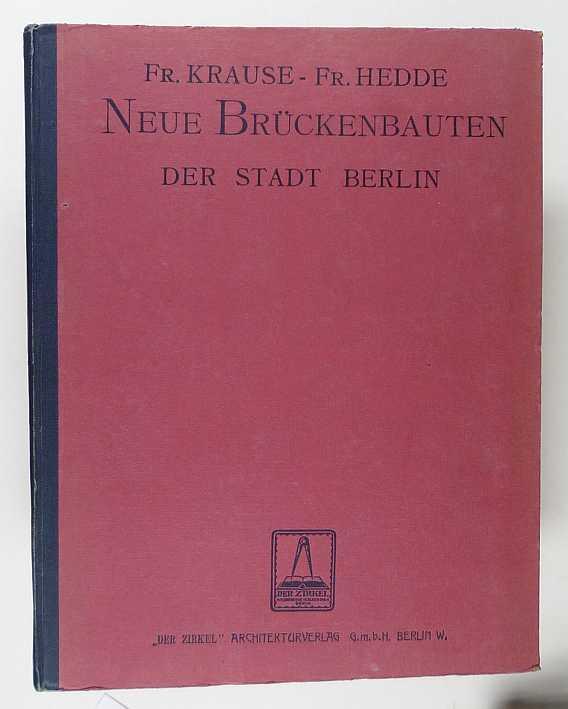 http://shop.berlinbook.com/architektur-architektur-und-staedtebau-berlin/krause-f-und-f-hedde-die-brueckenbauten-der-stadt-berlin::6057.html