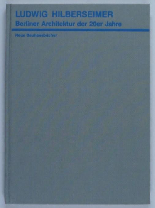 http://shop.berlinbook.com/architektur-architektur-und-staedtebau-berlin/hilberseimer-ludwig-berliner-architektur-der-20er-jahre::5529.html