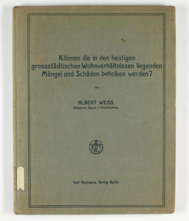 http://shop.berlinbook.com/architektur-architektur-und-staedtebau-berlin/weiss-albert-koennen-die-in-den-heutigen-grossstaedtischen-wohnverhaeltnissen-liegenden-maengel-und-schaeden-behoben-werden::5118.html
