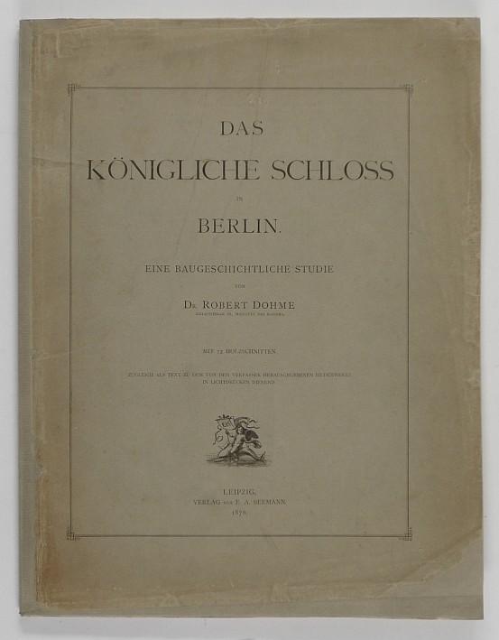 http://shop.berlinbook.com/architektur-architektur-und-staedtebau-berlin/dohme-robert-das-koenigliche-schloss-in-berlin::6450.html
