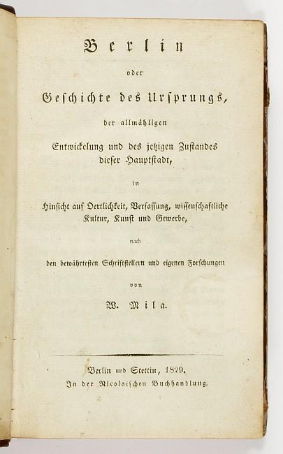 http://shop.berlinbook.com/berlin/brandenburg-berlin-stadt-u-kulturgeschichte/mila-w-berlin-oder-geschichte-des-ursprungs-der-allmaehligen-entwickelung-und-des-jetzigen-zustandes-dieser-hauptstadt-in-hinsicht-auf-oertlichkeit-verfassung-wissenschaftliche-kultur-kunst-und-gewerbe::8888.html