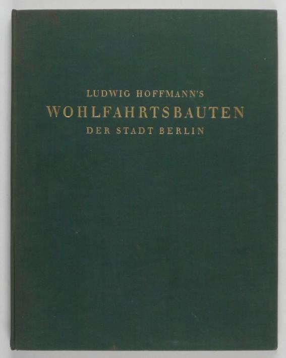 http://shop.berlinbook.com/architektur-architektur-und-staedtebau-berlin/schmitz-hermann-text-ludwig-hoffmann's-wohlfahrtsbauten::8681.html
