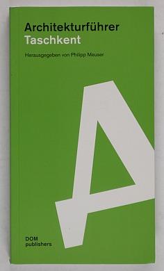http://shop.berlinbook.com/architektur-architektur-ohne-berlin/meuser-philipp-hrsg-architekturfuehrer-taschkent::10545.html