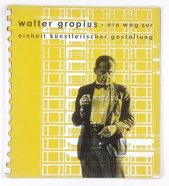 http://shop.berlinbook.com/architektur-architektur-ohne-berlin/gropius-walter-ein-weg-zur-einheit-kuenstlerischer-gestaltung-ausstellungskatalog::11883.html