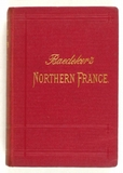 Baedeker, Karl.: Northern France from Belgium and the English Channel to the Loire, excluding Paris and its Environs.